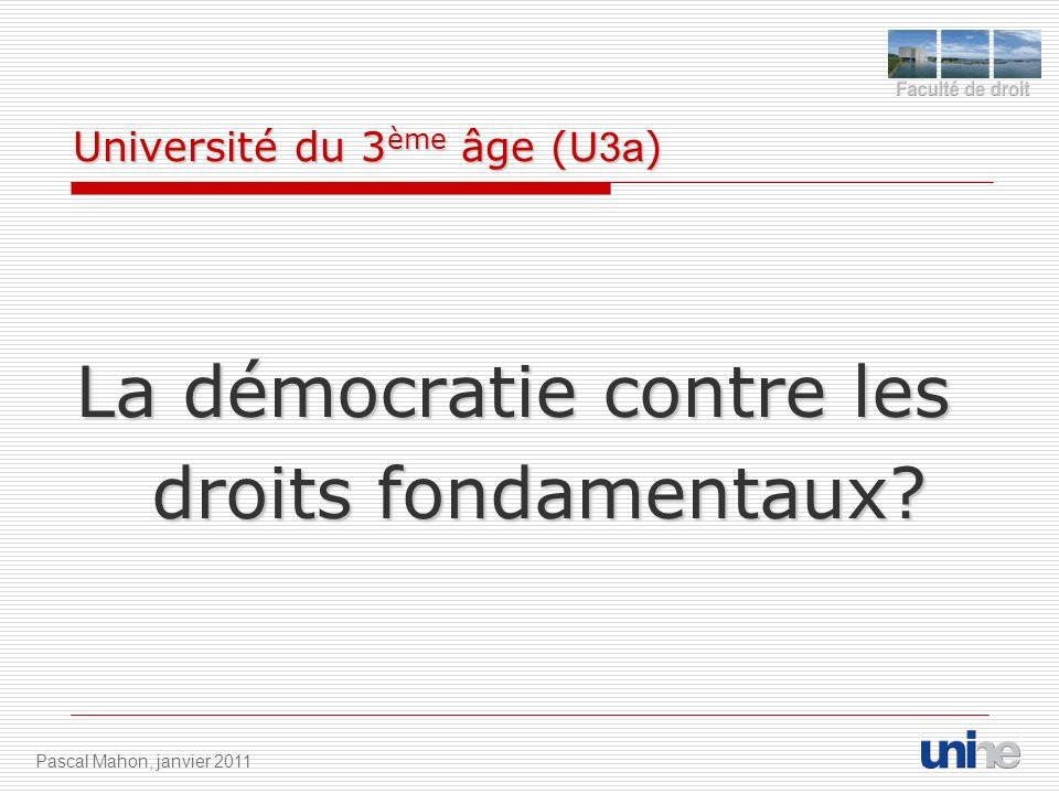 Université du 3 ème âge ( U3a ) La démocratie contre les droits fondamentaux? Pascal Mahon, janvier 2011