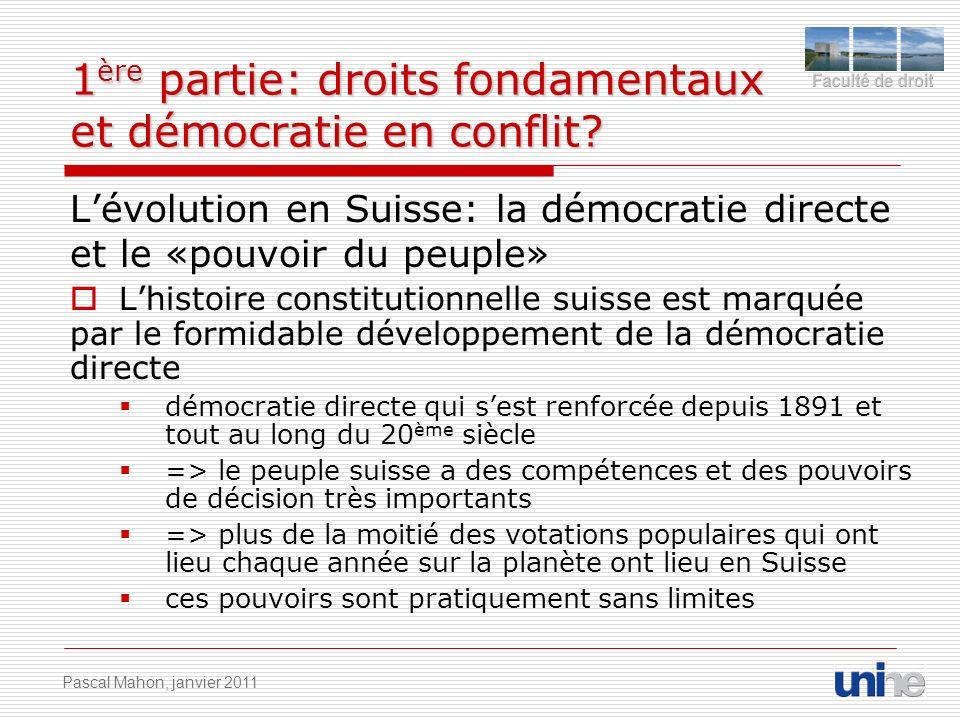 1 ère partie: droits fondamentaux et démocratie en conflit? Lévolution en Suisse: la démocratie directe et le «pouvoir du peuple» Lhistoire constituti