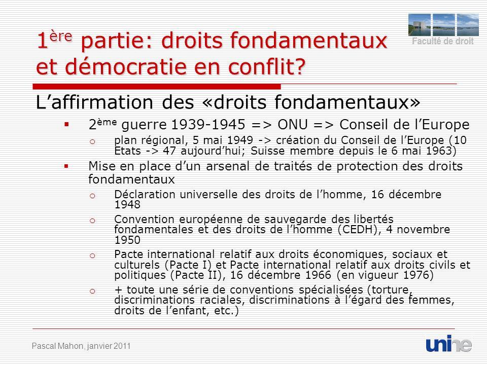 1 ère partie: droits fondamentaux et démocratie en conflit? Laffirmation des «droits fondamentaux» 2 ème guerre 1939-1945 => ONU => Conseil de lEurope