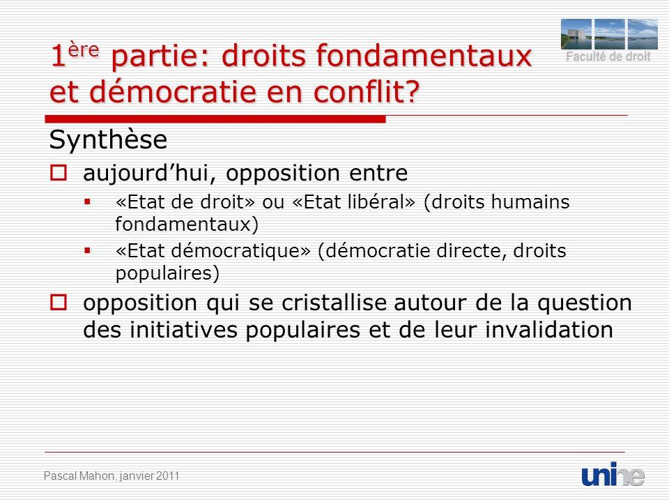 1 ère partie: droits fondamentaux et démocratie en conflit? Synthèse aujourdhui, opposition entre «Etat de droit» ou «Etat libéral» (droits humains fo