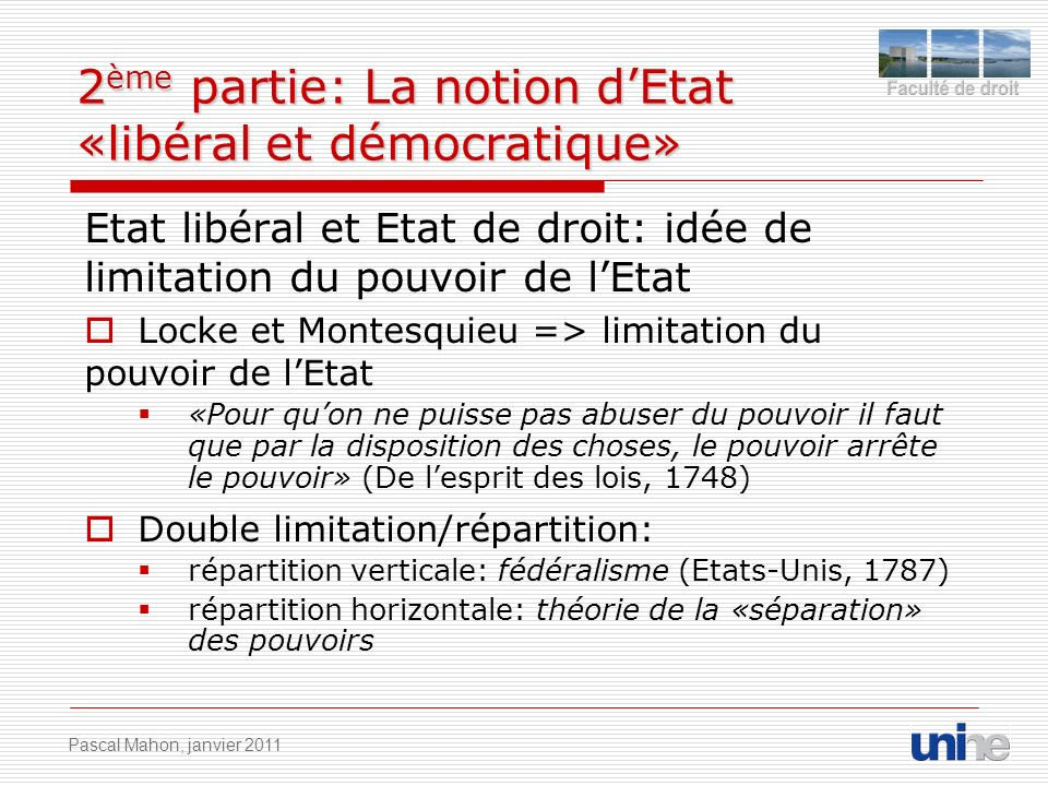 2 ème partie: La notion dEtat «libéral et démocratique» Etat libéral et Etat de droit: idée de limitation du pouvoir de lEtat Locke et Montesquieu =>