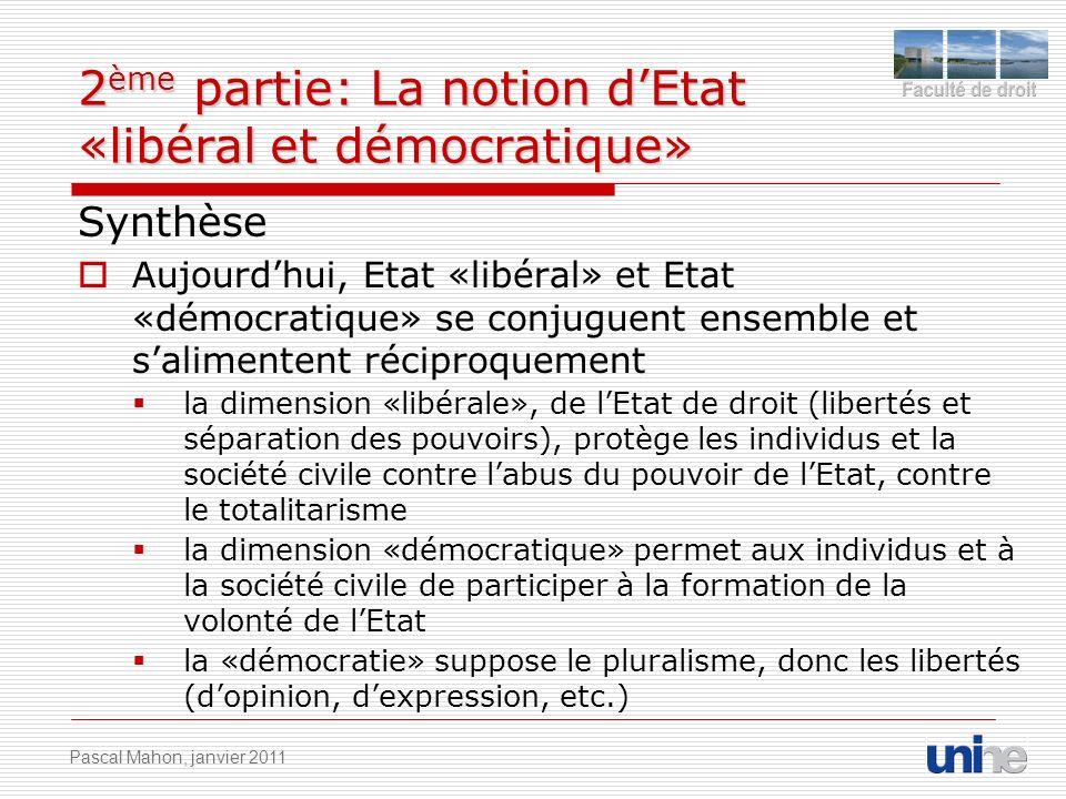 2 ème partie: La notion dEtat «libéral et démocratique» Synthèse Aujourdhui, Etat «libéral» et Etat «démocratique» se conjuguent ensemble et salimente