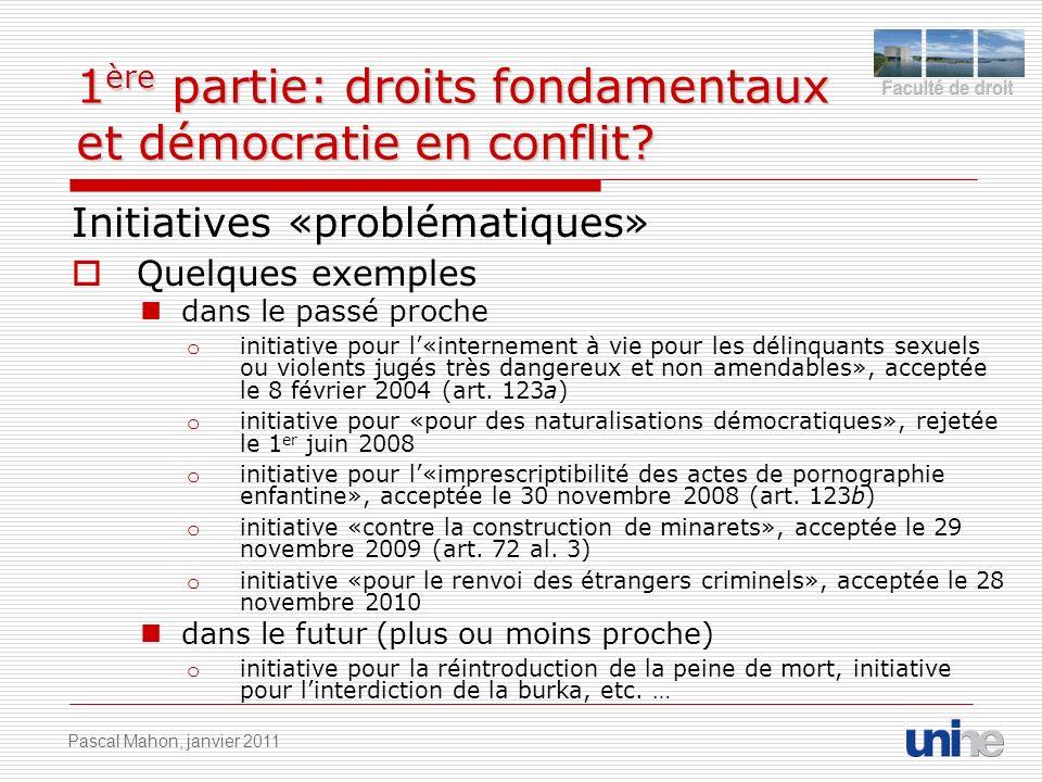 1 ère partie: droits fondamentaux et démocratie en conflit? Initiatives «problématiques» Quelques exemples dans le passé proche o initiative pour l«in