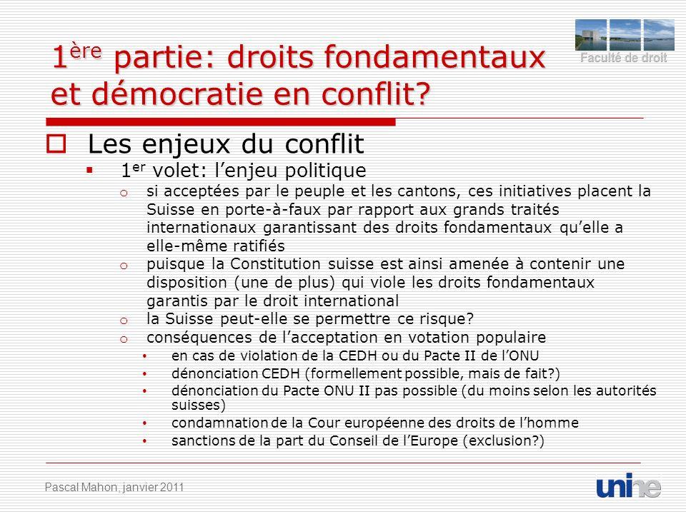 1 ère partie: droits fondamentaux et démocratie en conflit? Les enjeux du conflit 1 er volet: lenjeu politique o si acceptées par le peuple et les can