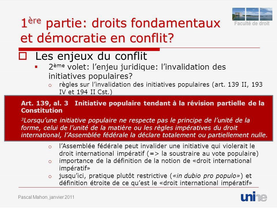 1 ère partie: droits fondamentaux et démocratie en conflit? Les enjeux du conflit 2 ème volet: lenjeu juridique: linvalidation des initiatives populai