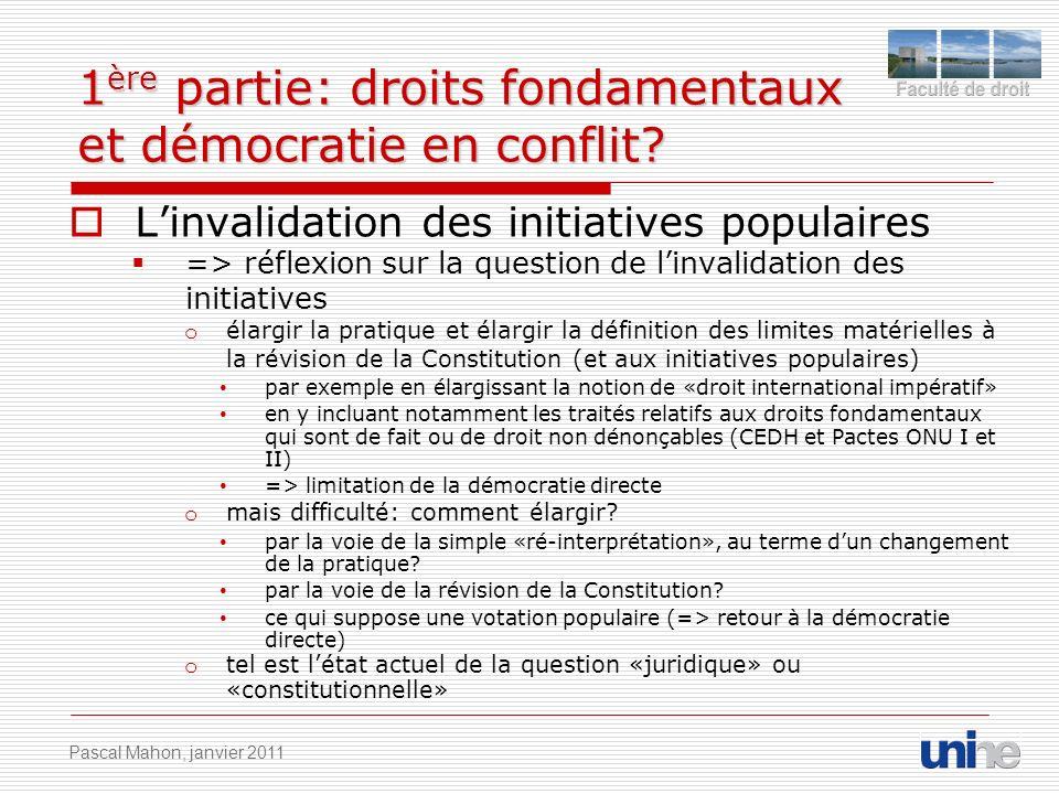 1 ère partie: droits fondamentaux et démocratie en conflit? Linvalidation des initiatives populaires => réflexion sur la question de linvalidation des