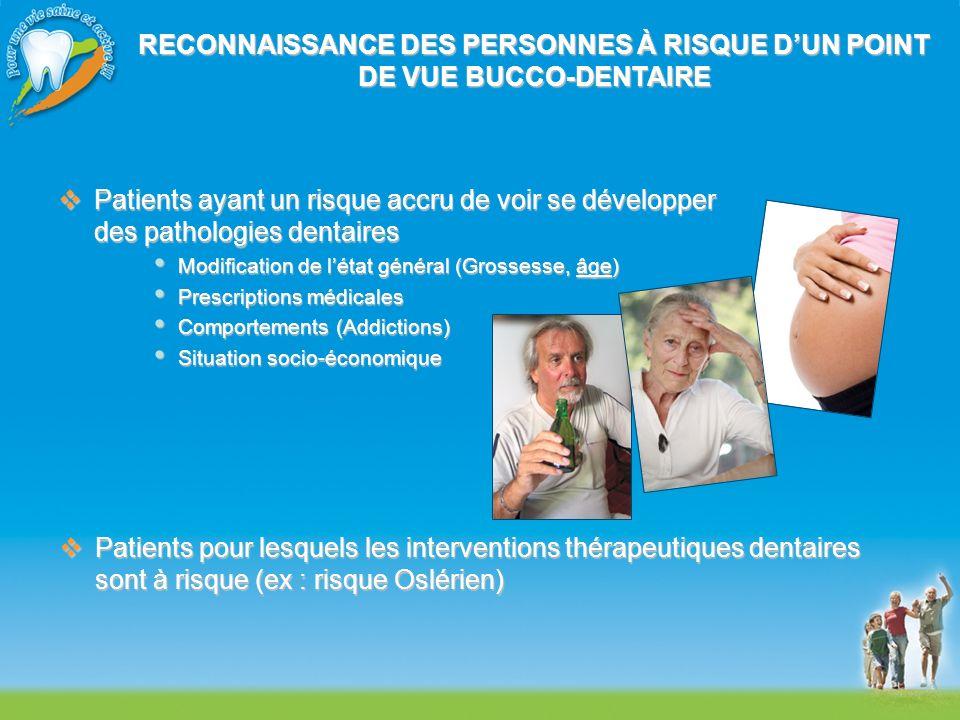 RECONNAISSANCE DES PERSONNES À RISQUE DUN POINT DE VUE BUCCO-DENTAIRE Patients ayant un risque accru de voir se développer des pathologies dentaires P