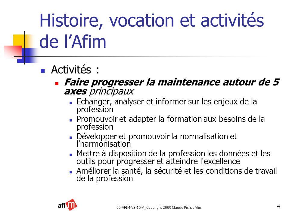 05-AFIM-VS-15-A_Copyright 2009 Claude Pichot Afim 4 Histoire, vocation et activités de lAfim Activités : Faire progresser la maintenance autour de 5 a
