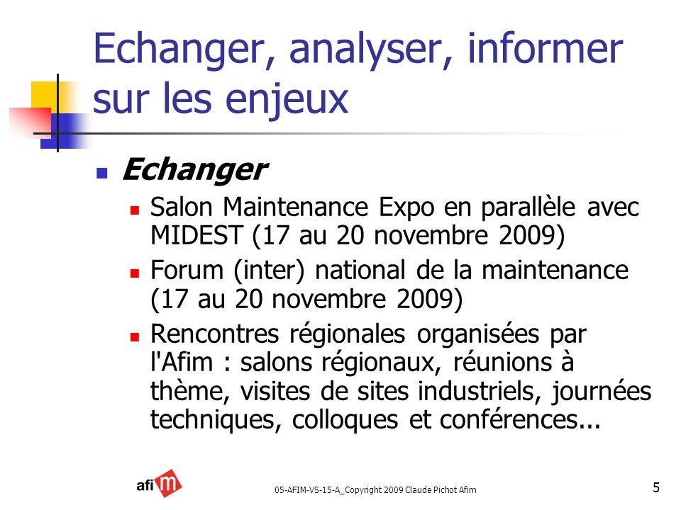05-AFIM-VS-15-A_Copyright 2009 Claude Pichot Afim 5 Echanger, analyser, informer sur les enjeux Echanger Salon Maintenance Expo en parallèle avec MIDE