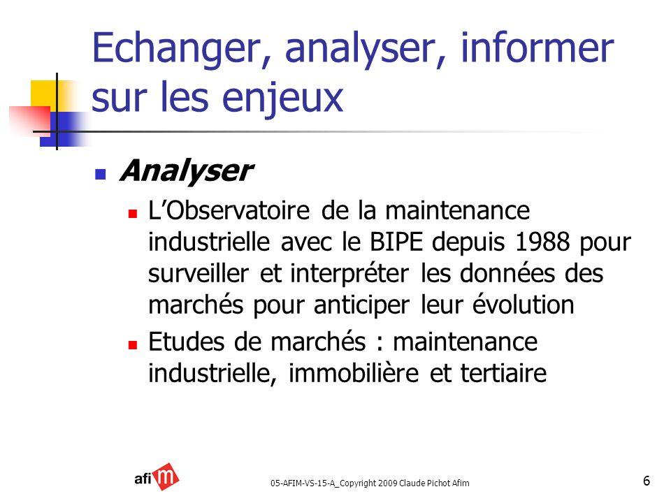 05-AFIM-VS-15-A_Copyright 2009 Claude Pichot Afim 6 Echanger, analyser, informer sur les enjeux Analyser LObservatoire de la maintenance industrielle