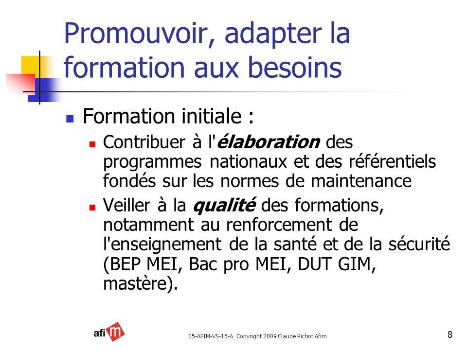 05-AFIM-VS-15-A_Copyright 2009 Claude Pichot Afim 8 Promouvoir, adapter la formation aux besoins Formation initiale : Contribuer à l'élaboration des p