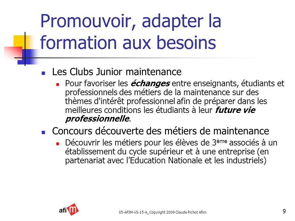 05-AFIM-VS-15-A_Copyright 2009 Claude Pichot Afim 9 Promouvoir, adapter la formation aux besoins Les Clubs Junior maintenance Pour favoriser les échan