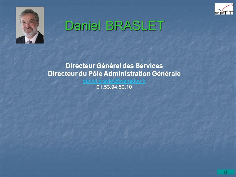 Daniel BRASLET Directeur Général des Services Directeur du Pôle Administration Générale daniel.braslet@wanadoo.fr 01.53.94.50.10 daniel.braslet@wanadoo.fr
