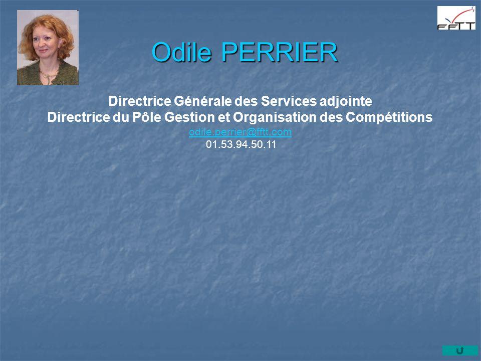 Odile PERRIER Directrice Générale des Services adjointe Directrice du Pôle Gestion et Organisation des Compétitions odile.perrier@fftt.com 01.53.94.50.11 odile.perrier@fftt.com
