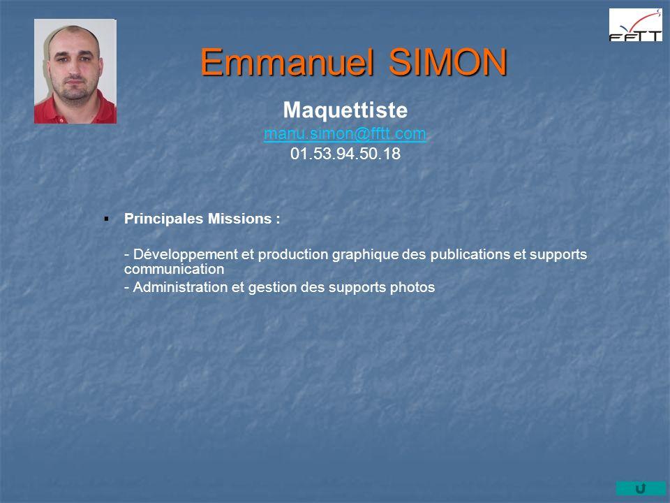 Principales Missions : - Développement et production graphique des publications et supports communication - Administration et gestion des supports photos Emmanuel SIMON Maquettiste manu.simon@fftt.com manu.simon@fftt.com 01.53.94.50.18