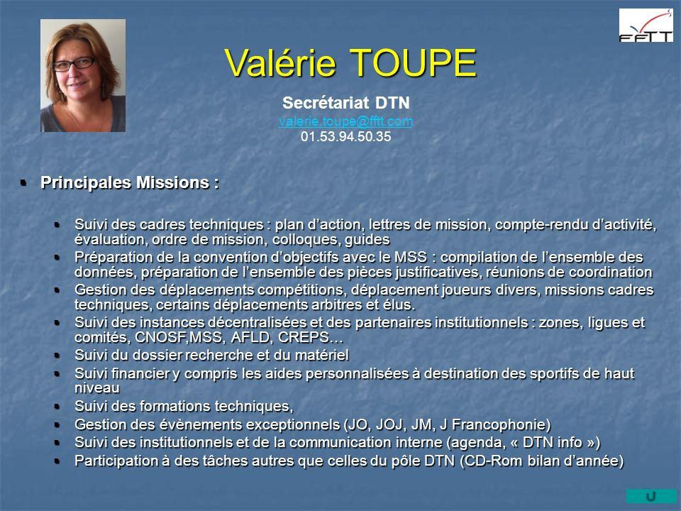 Valérie TOUPE Secrétariat DTN valerie.toupe@fftt.com valerie.toupe@fftt.com 01.53.94.50.35 Principales Missions : Principales Missions : Suivi des cad