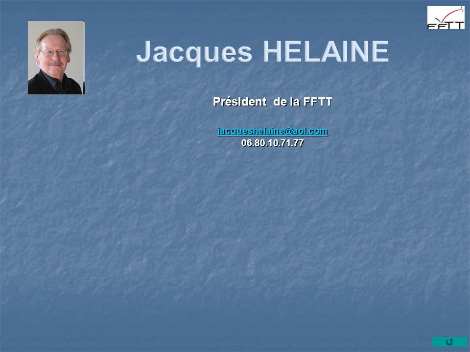 Président de la FFTT jacqueshelaine@aol.com 06.80.10.71.77