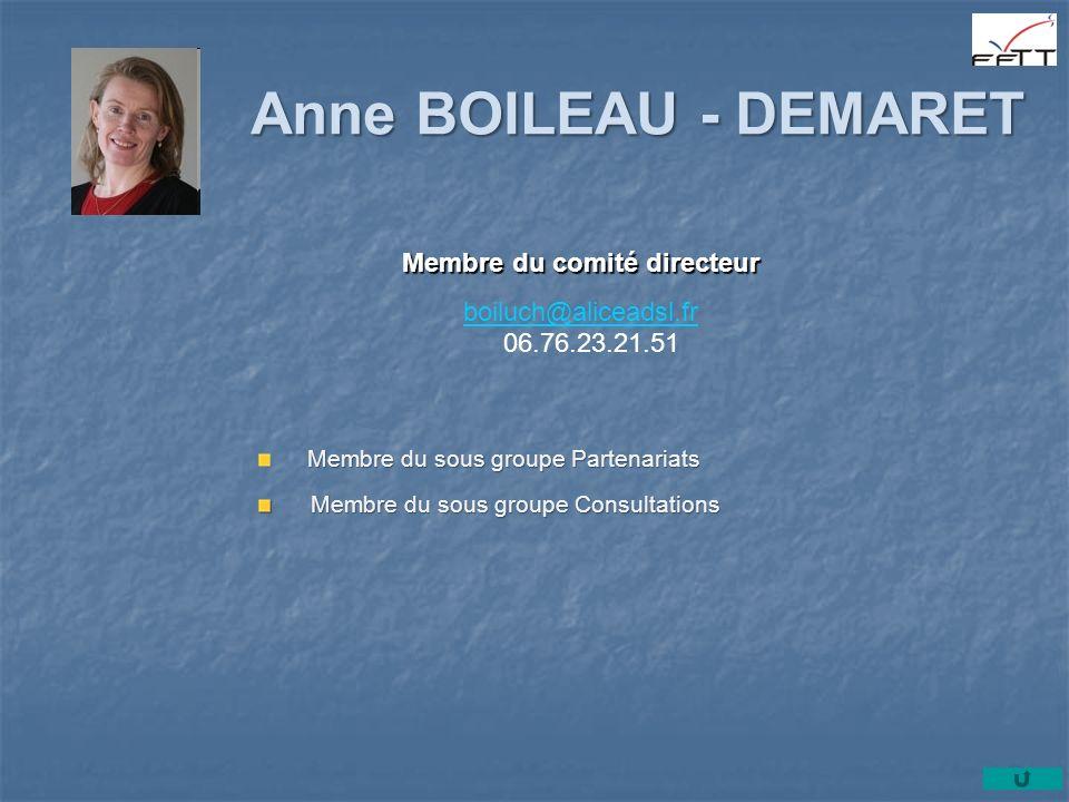 Anne BOILEAU - DEMARET Membre du comité directeur boiluch@aliceadsl.fr boiluch@aliceadsl.fr 06.76.23.21.51 Membre du sous groupe Partenariats Membre d