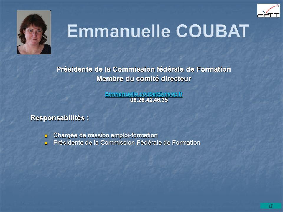 Présidente de la Commission fédérale de Formation Membre du comité directeur Emmanuelle.coubat@insep.fr Emmanuelle.coubat@insep.fr 06.26.42.46.35 Emma