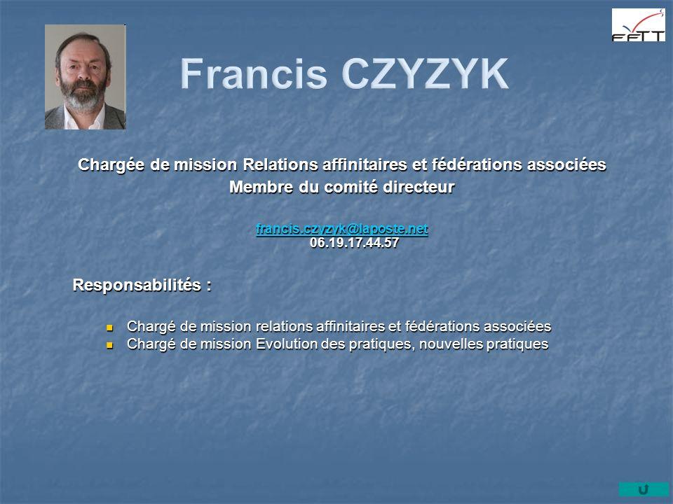 Chargée de mission Relations affinitaires et fédérations associées Membre du comité directeur francis.czyzyk@laposte.net francis.czyzyk@laposte.net 06