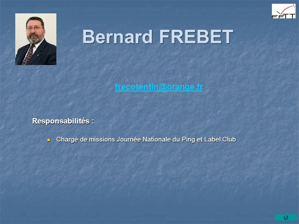 Bernard FREBET frecotentin@orange.fr Responsabilités : Chargé de missions Journée Nationale du Ping et Label Club Chargé de missions Journée Nationale du Ping et Label Club