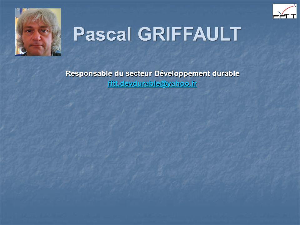 Pascal GRIFFAULT Responsable du secteur Développement durable fftt.devdurable@yahoo.fr