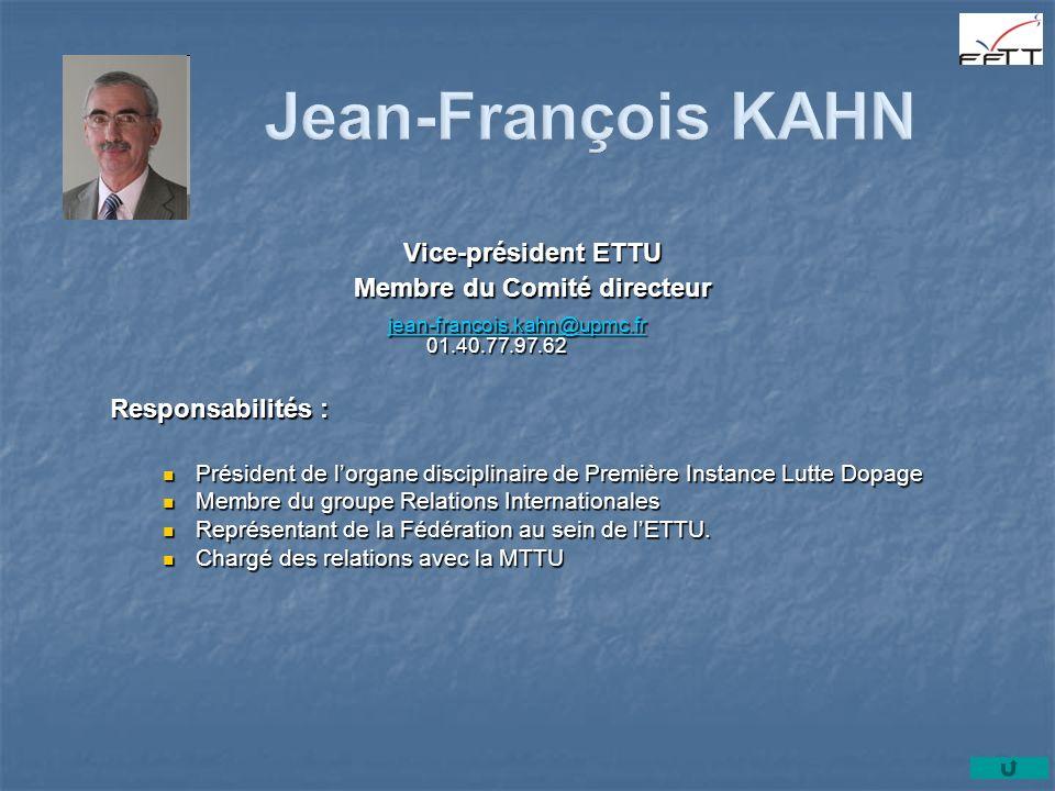 Vice-président ETTU Membre du Comité directeur jean-francois.kahn@upmc.fr 01.40.77.97.62 jean-francois.kahn@upmc.fr 01.40.77.97.62 jean-francois.kahn@