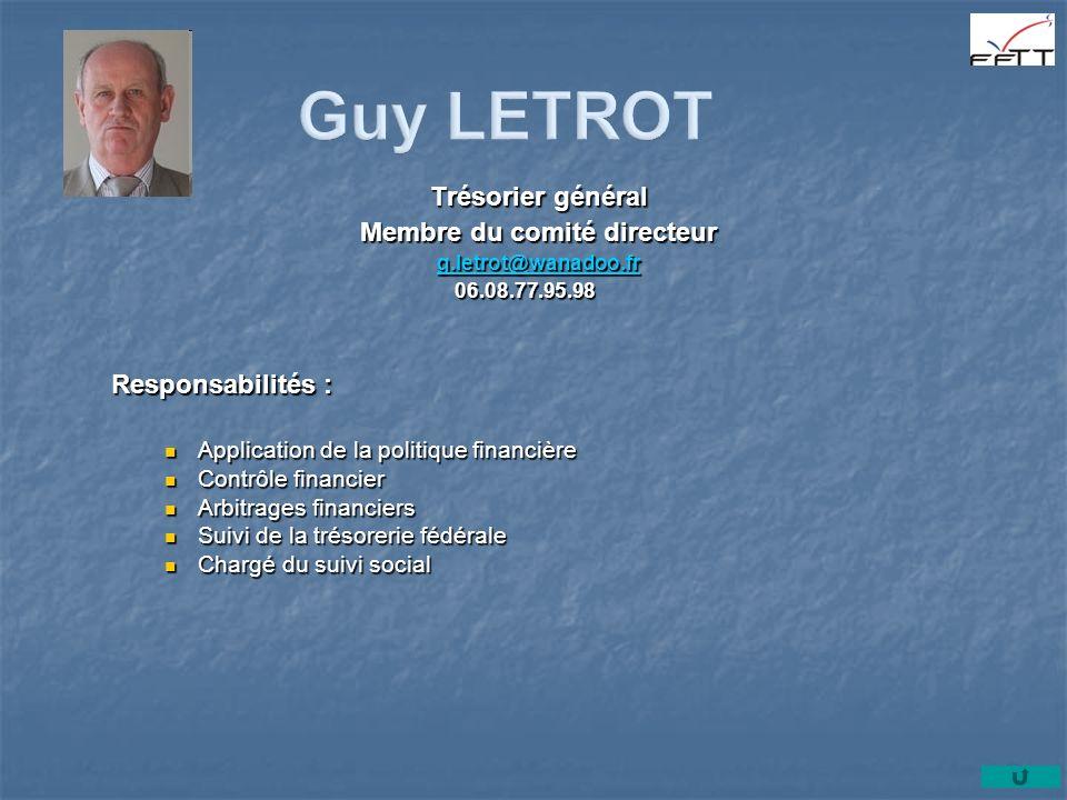 Trésorier général Membre du comité directeur g.letrot@wanadoo.fr 06.08.77.95.98 06.08.77.95.98 Responsabilités : Application de la politique financièr