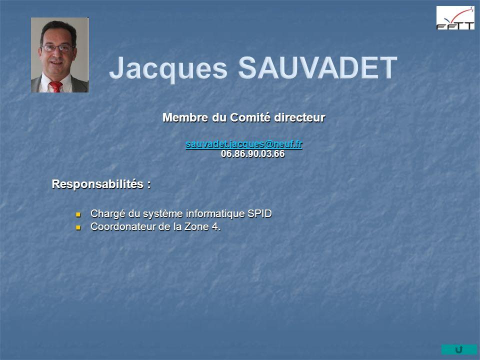 Membre du Comité directeur sauvadet.jacques@neuf.fr sauvadet.jacques@neuf.fr 06.86.90.03.66 sauvadet.jacques@neuf.fr Responsabilités : Chargé du systè