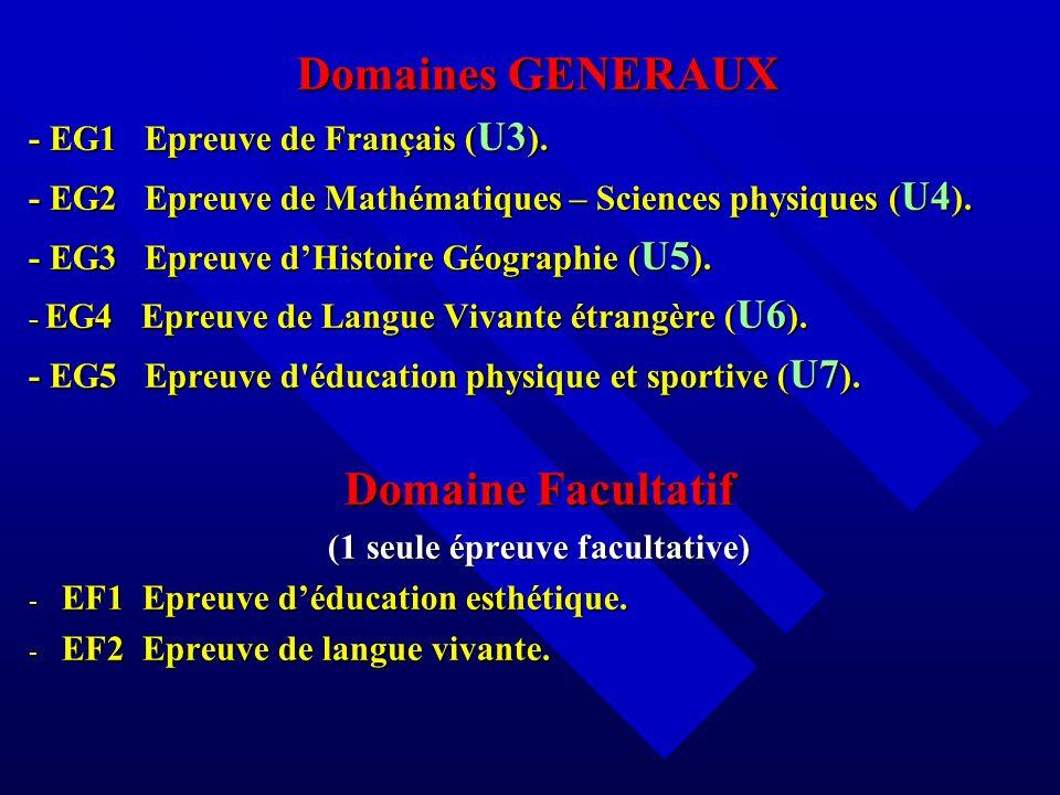 Domaines GENERAUX - EG1 Epreuve de Français ( U3 ). - EG2 Epreuve de Mathématiques – Sciences physiques ( U4 ). - EG3 Epreuve dHistoire Géographie ( U