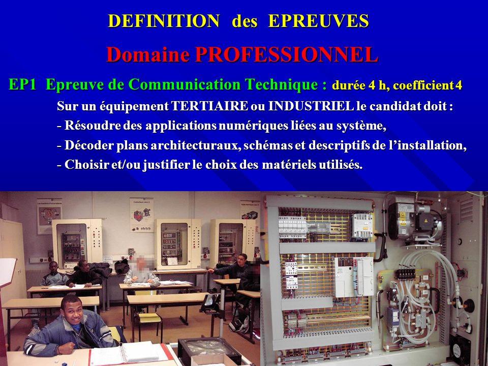 Domaine PROFESSIONNEL EP1 Epreuve de Communication Technique : durée 4 h, coefficient 4 Sur un équipement TERTIAIRE ou INDUSTRIEL le candidat doit : S