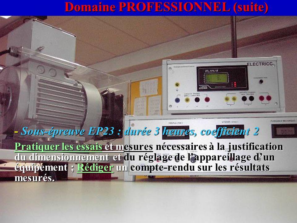 Domaine PROFESSIONNEL (suite) - Sous-épreuve EP23 : durée 3 heures, coefficient 2 Pratiquer les essais et mesures nécessaires à la justification du di