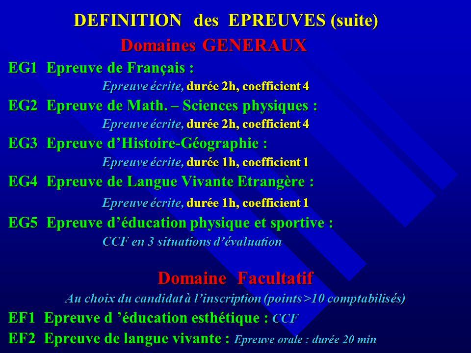 Domaines GENERAUX Domaines GENERAUX EG1 Epreuve de Français : Epreuve écrite, durée 2h, coefficient 4 EG2 Epreuve de Math. – Sciences physiques : Epre