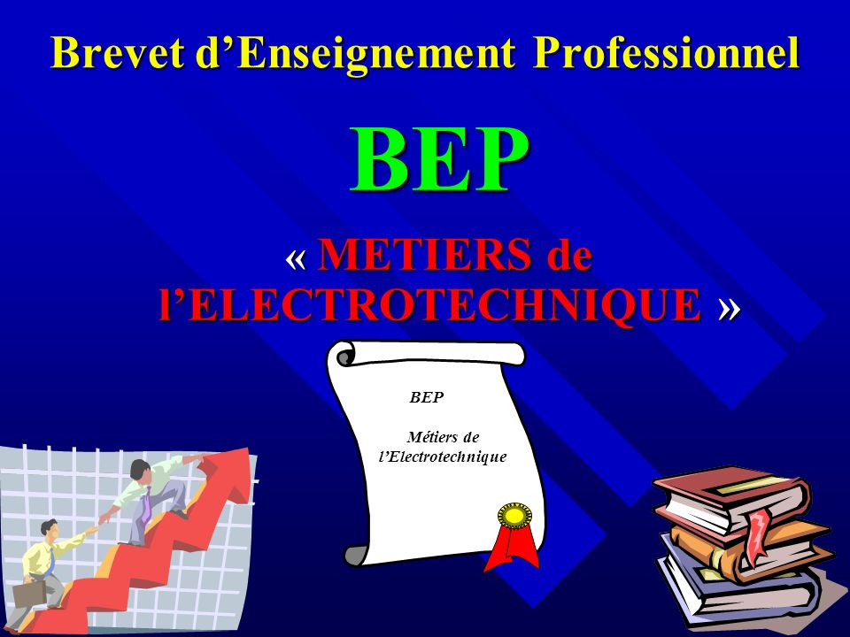 Brevet dEnseignement Professionnel BEP « METIERS de lELECTROTECHNIQUE » BEP Métiers de lElectrotechnique