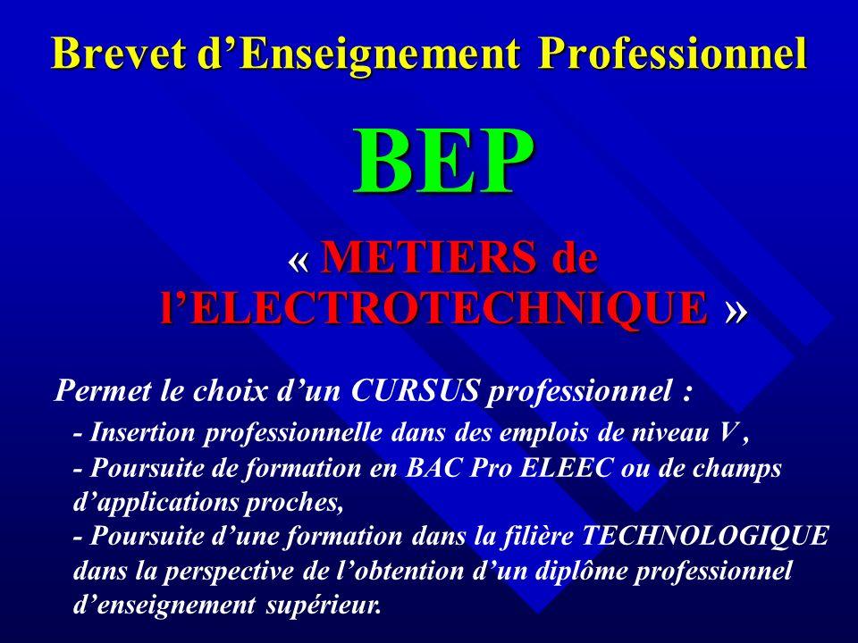 Brevet dEnseignement Professionnel BEP « METIERS de lELECTROTECHNIQUE » Permet le choix dun CURSUS professionnel : - Insertion professionnelle dans de