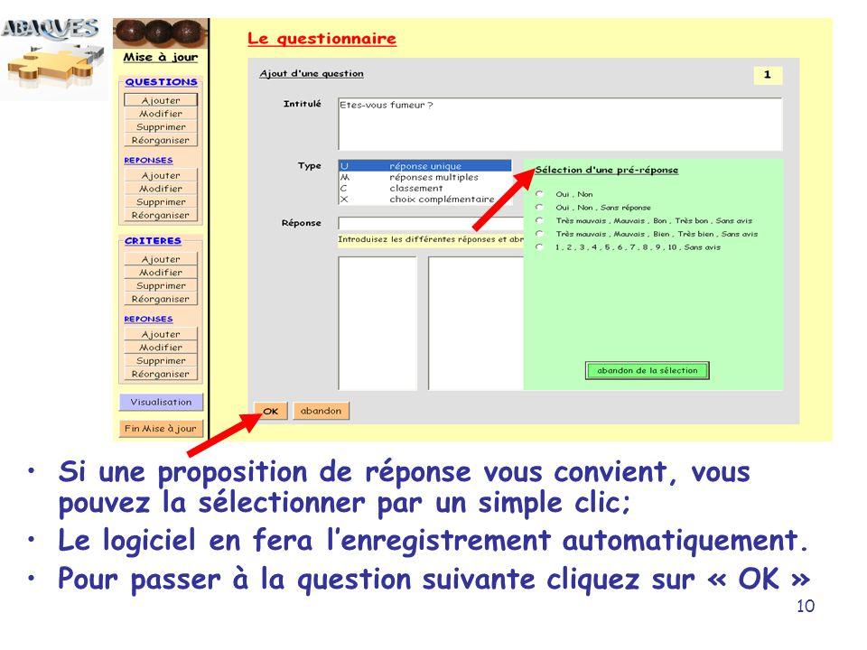 10 Si une proposition de réponse vous convient, vous pouvez la sélectionner par un simple clic; Le logiciel en fera lenregistrement automatiquement. P