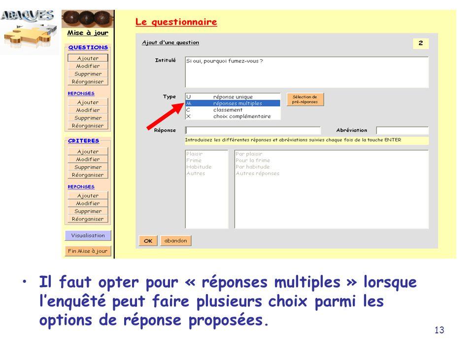 13 Il faut opter pour « réponses multiples » lorsque lenquêté peut faire plusieurs choix parmi les options de réponse proposées.