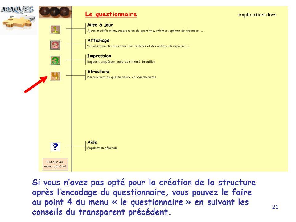 21 Si vous navez pas opté pour la création de la structure après lencodage du questionnaire, vous pouvez le faire au point 4 du menu « le questionnair
