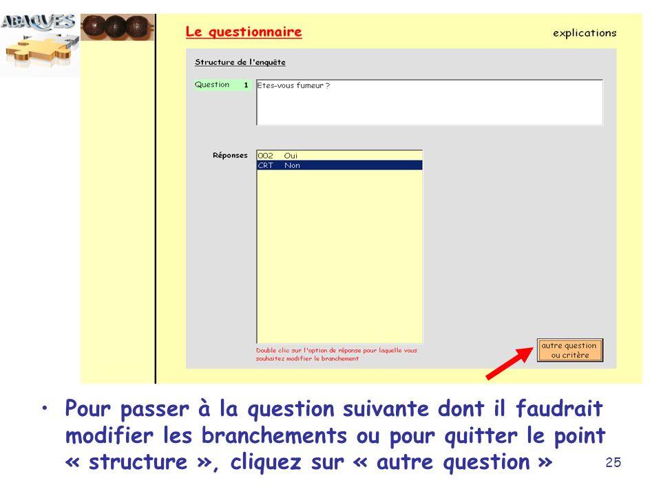 25 Pour passer à la question suivante dont il faudrait modifier les branchements ou pour quitter le point « structure », cliquez sur « autre question