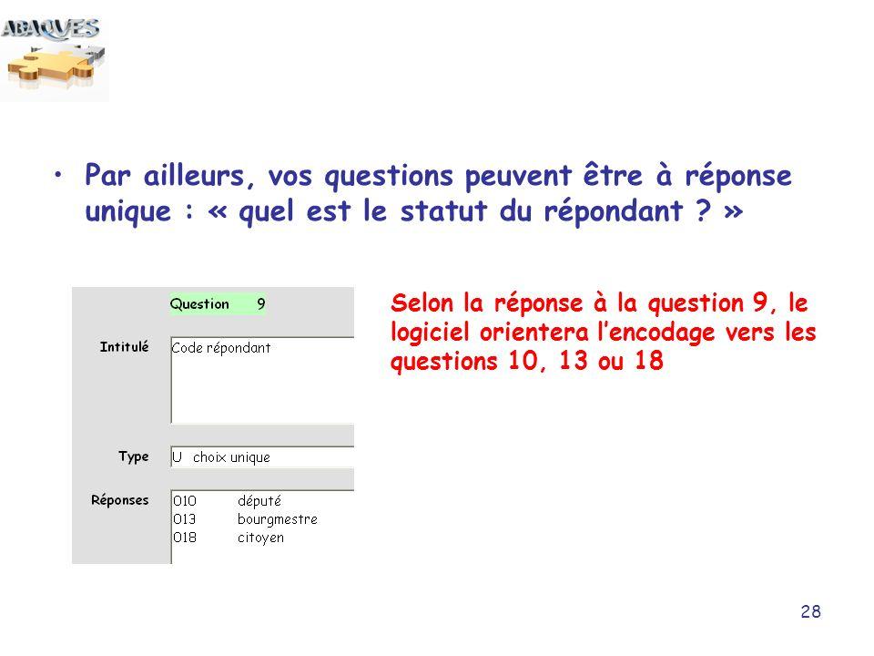 28 Selon la réponse à la question 9, le logiciel orientera lencodage vers les questions 10, 13 ou 18 Par ailleurs, vos questions peuvent être à répons