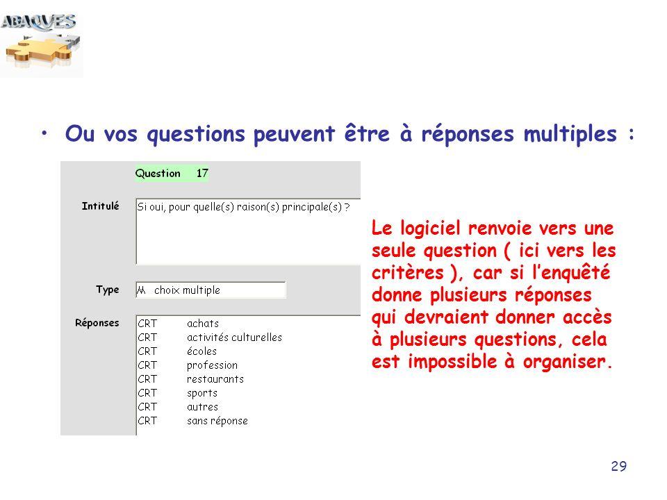 29 Le logiciel renvoie vers une seule question ( ici vers les critères ), car si lenquêté donne plusieurs réponses qui devraient donner accès à plusie