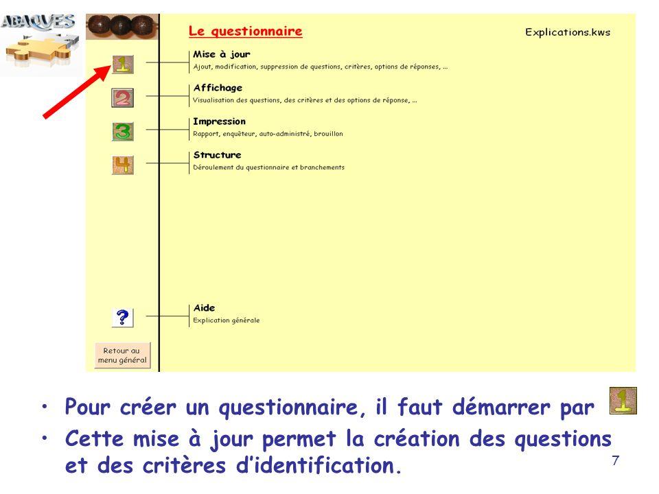 7 Pour créer un questionnaire, il faut démarrer par Cette mise à jour permet la création des questions et des critères didentification.