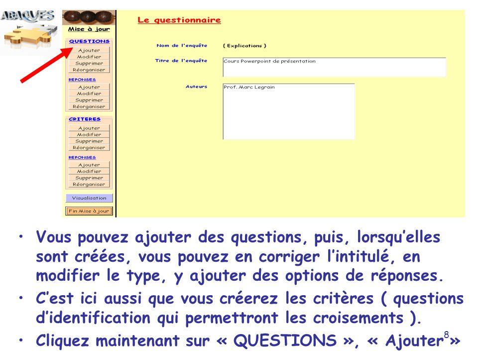 8 Vous pouvez ajouter des questions, puis, lorsquelles sont créées, vous pouvez en corriger lintitulé, en modifier le type, y ajouter des options de r