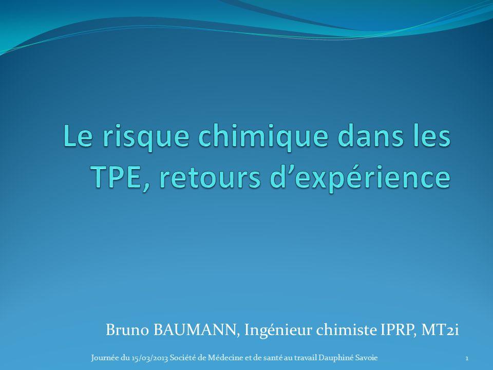 Bruno BAUMANN, Ingénieur chimiste IPRP, MT2i Journée du 15/03/2013 Société de Médecine et de santé au travail Dauphiné Savoie1