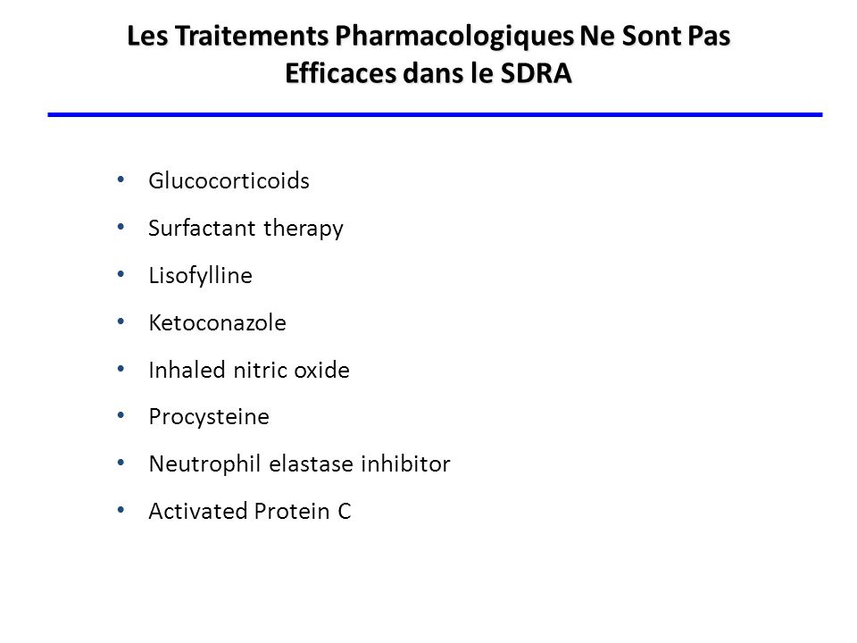 Les Traitements Pharmacologiques Ne Sont Pas Efficaces dans le SDRA Glucocorticoids Surfactant therapy Lisofylline Ketoconazole Inhaled nitric oxide P