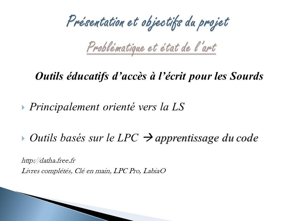 Outils éducatifs daccès à lécrit pour les Sourds Principalement orienté vers la LS apprentissage du code Outils basés sur le LPC apprentissage du code