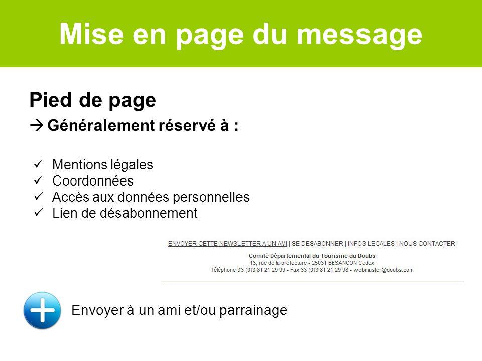 Pied de page Généralement réservé à : Envoyer à un ami et/ou parrainage Mentions légales Coordonnées Accès aux données personnelles Lien de désabonnem