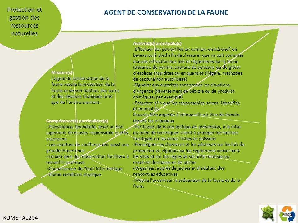 Protection et gestion des ressources naturelles Mission(s) Lagent de conservation de la faune assure la protection de la faune et de son habitat, des