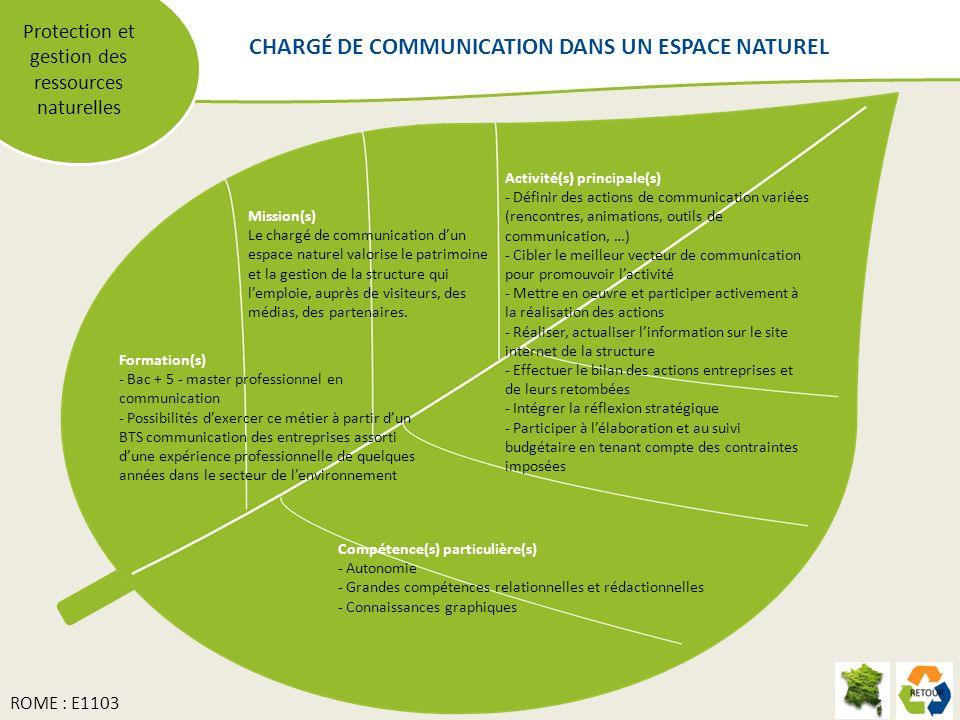 Protection et gestion des ressources naturelles Mission(s) Le chargé de communication dun espace naturel valorise le patrimoine et la gestion de la st
