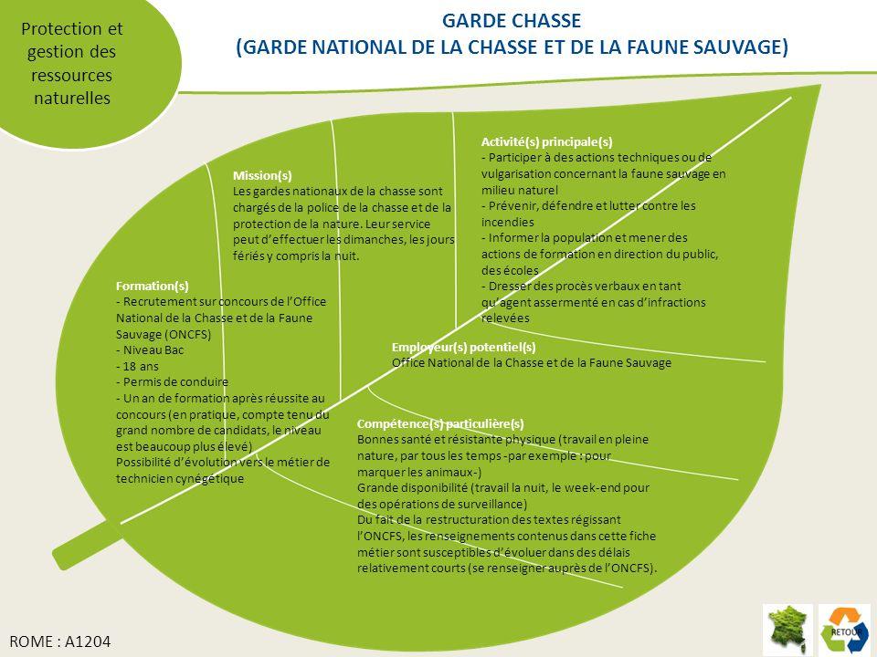 Protection et gestion des ressources naturelles Mission(s) Les gardes nationaux de la chasse sont chargés de la police de la chasse et de la protectio